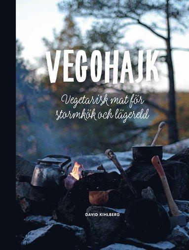bokomslag Vegohajk : vegetarisk mat för stormkök och lägereld