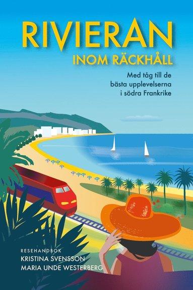 bokomslag Rivieran inom räckhåll : med tåg till de bästa upplevelserna i södra Frankrike