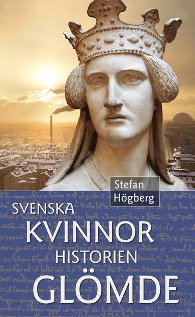 bokomslag Svenska kvinnor historien glömde