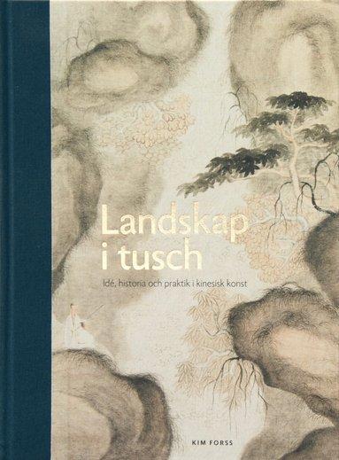 bokomslag Landskap i tusch: ide, historia och praktik i kinesisk konst