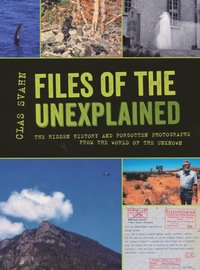 bokomslag Files of the unexplained : the hidden history and forgotten photographs from the world of the unknown