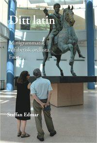 bokomslag Ditt latin : minigrammatik, alfabetisk ordlista, facit