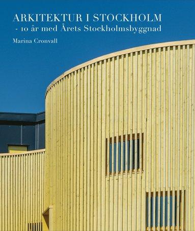 bokomslag Arkitektur i Stockholm : 10 år med Årets Stockholmsbyggnad