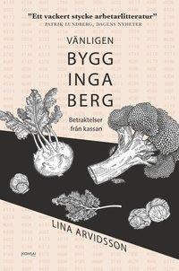 bokomslag Vänligen bygg inga berg : betraktelser från kassan
