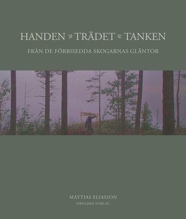 bokomslag Handen, trädet, tanken : från de förbisedda skogarnas gläntor