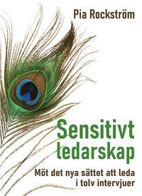 bokomslag Sensitivt ledarskap : möt det nya sättet att leda i tolv intervjuer.