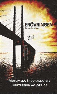 Erövringen : Muslimska brödraskapets infiltration av Sverige 1