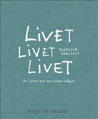 bokomslag Livet Livet Livet; En liten bok om stora frågor