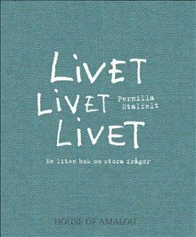 bokomslag Livet Livet Livet : en liten bok om stora frågor