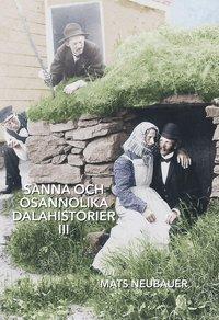 bokomslag Sanna och osannolika dalahistorier III