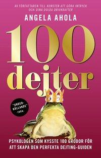 bokomslag 100 dejter : psykologen som kysste 100 grodor för att skapa den perfekta dejting-guiden