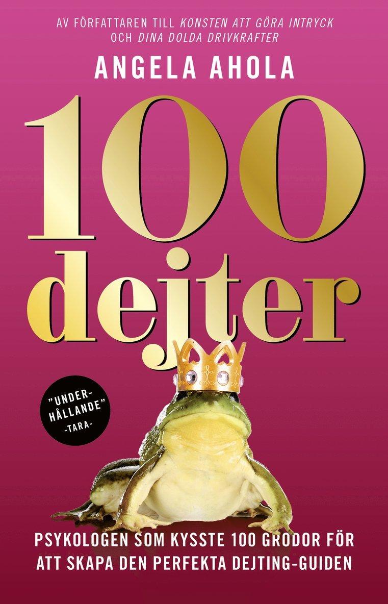100 dejter : psykologen som kysste 100 grodor för att skapa den perfekta dejting-guiden 1