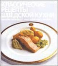 Swedish culinary classics : recipes with history and originality