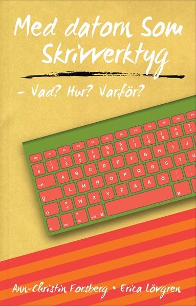 bokomslag Med datorn som skrivverktyg - Vad? Hur? Varför?
