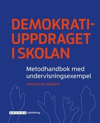 bokomslag Demokratiuppdraget i skolan : metodhandbok med undervisningsexempel