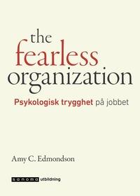 bokomslag The fearless organization. Psykologisk trygghet på jobbet