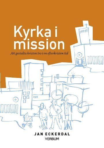 bokomslag Kyrka i mission : att gestalta kristen tro i en efterkristen tid