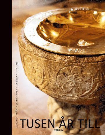bokomslag Tusen år till : glimtar från kulturarvet i svenska kyrkan
