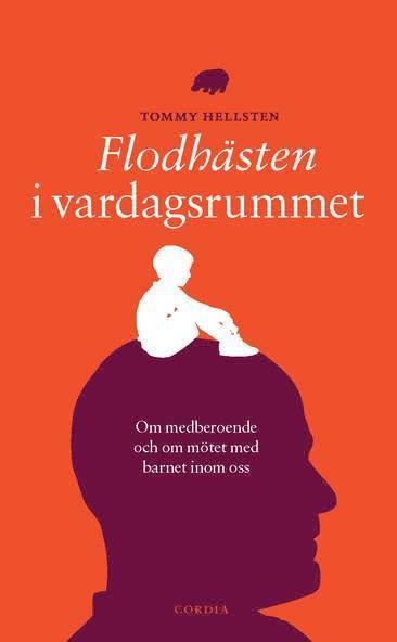 bokomslag Flodhästen i vardagsrummet : om medberoende och om mötet med barnet inom oss