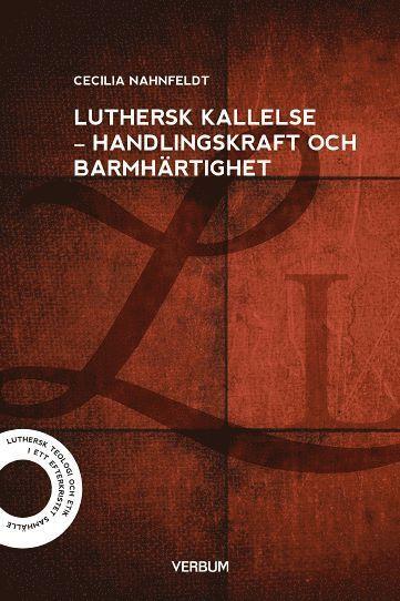 bokomslag Luthersk kallelse : handlingskraft och barmhärtighet