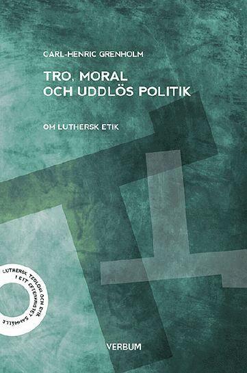 bokomslag Tro moral och uddlös politik : om luthersk etik