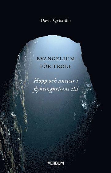 bokomslag Evangelium för troll : hopp och ansvar i flyktingkrisens tid