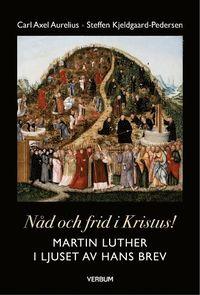 bokomslag Nåd och frid i Kristus! : Martin Luther i ljuset av hans brev