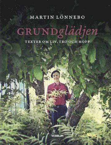 bokomslag Grundglädjen : texter om liv, tro och hopp