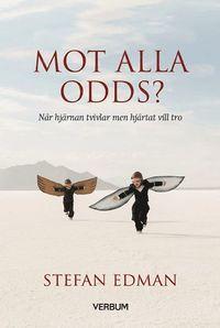 bokomslag Mot alla odds? : när hjärnan tvivlar men hjärtat vill tro