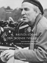 bokomslag Rastlös sökare och troende tvivlare : existentiella frågor i filmer av Ingmar Bergman