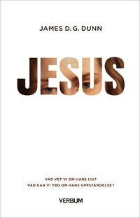 bokomslag Jesus - Vad vet vi om hans liv? : Vad kan vi tro om hans uppståndelse?