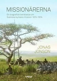 bokomslag Missionärerna : en biografisk berättelse om Svenska Kyrkans Mission 1874–1974
