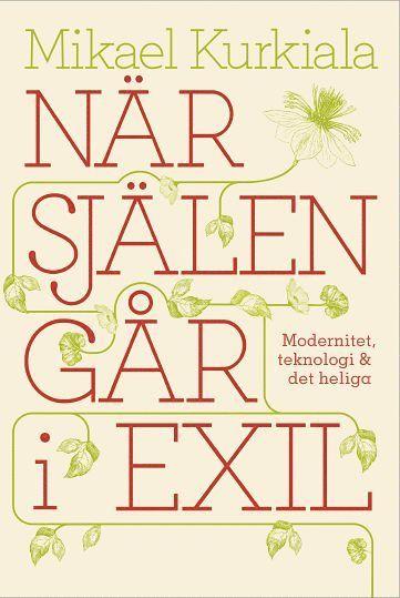 bokomslag När själen går i exil : modernitet, teknologi och det heliga