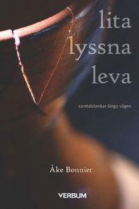 bokomslag Lita lyssna leva : samtalstankar längs vägen
