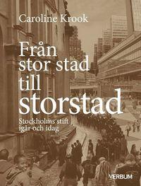 bokomslag Från stor stad till storstad : Stockholms stift igår och idag