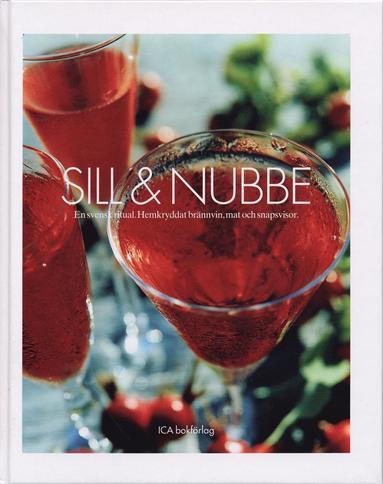 bokomslag Sill & nubbe : en svensk ritual : hemkryddat brännvin, mat och snapsvisor