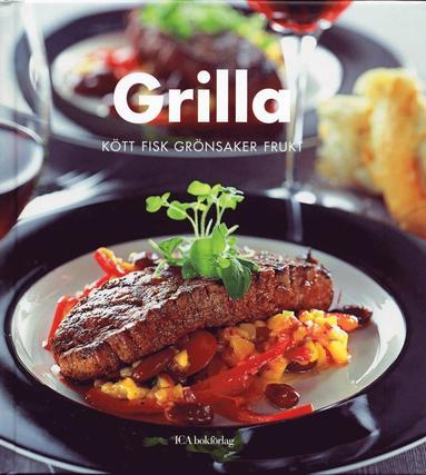 bokomslag Grilla : Kött fisk grönsaker frukt