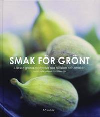 bokomslag Smak för grönt : Läckra gröna recept för alla tillfällen och smaker