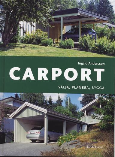 bokomslag Carport : välja, planera, bygga