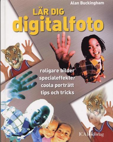 bokomslag Lär dig digitalfoto : roligare bilder, specialeffekter, coola prträtt, tips