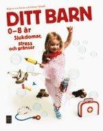 bokomslag Ditt barn : 0-8 år sjukdomar, stress och gränser