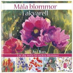 bokomslag Måla blommor i akvarell : lär dig måla 50 vackra blommor