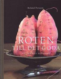 bokomslag Roten till det goda : rätter med rotsaker
