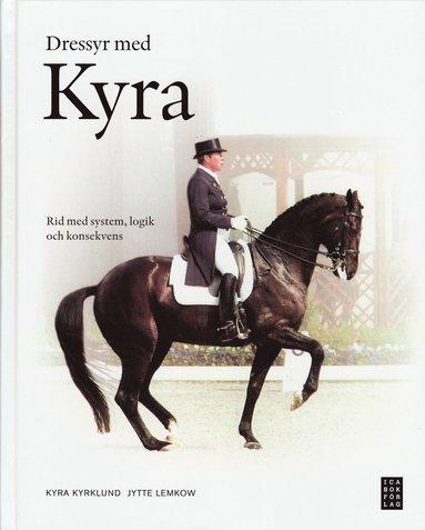 bokomslag Dressyr med Kyra : rid med system, logik och konsekvens