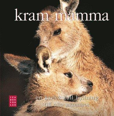 bokomslag Kram mamma! : en kärleksfull hyllning till alla mammor