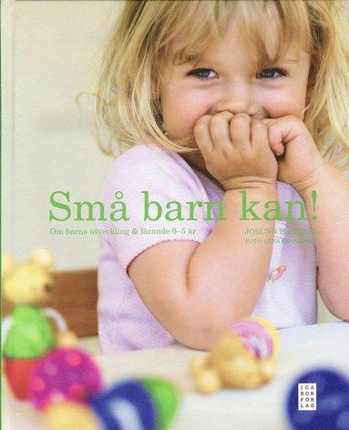 bokomslag Små barn kan! : om barns utveckling & lärande 0-5 år