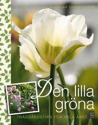 Den lilla gröna : trädgårdstips för hela året