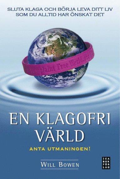 bokomslag En klagofri värld : sluta klaga och börja leva ditt liv som du alltid har önskat det