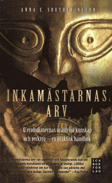 bokomslag Inkamästarnas arv : Q'eroindianernas uråldriga kunskap och verktyg - en praktisk handbok