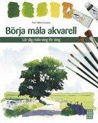 bokomslag Börja måla akvarell : lär dig måla steg för steg